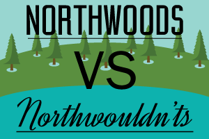 Northwoods VS Northwouldn'ts